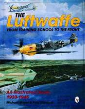 The Luftwaffe: From Training School to the Front -  An Illustrated Study 1933-1945