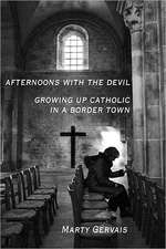 Afternoons with the Devil: Growing up Catholic in a Border Town