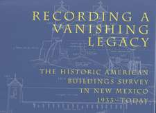 Recording a Vanishing Legacy:  The Historic American Buildings Survey in New Mexico, 1933-Today: The Historic American Buildings Survey in New Mexico, 1933-Today