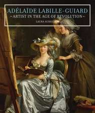 Adelaide Labille–Guiard – Artist in the Age of Revolution