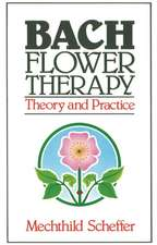 Bach Flower Therapy:  Theory and Practice