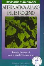 Alternativa al USO Estrogeno:  Terapia de Hormonal Con Progesterona Natural = The Estrogen Alternative