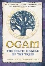 Ogam:  Understanding, Casting, and Interpreting the Ancient Druidic Alphabet