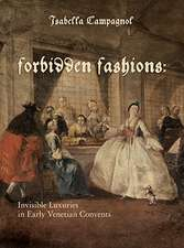 Forbidden Fashions:  Invisible Luxuries in Early Venetian Convents