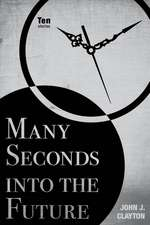 Many Seconds Into the Future:  Ten Stories