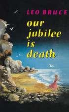 Our Jubilee Is Death:  A Carolus Deane Mystery