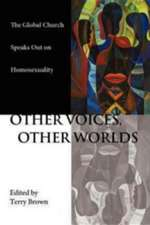 Other Voices, Other Worlds:  The Global Church Speaks Out on Homosexuality