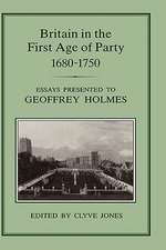 Britain in the First Age of Party, 1687-1750:  Essays Presented to Geoffrey Holmes