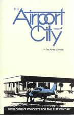 The Airport City:  Development Concepts for the 21st Century