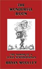 The Wonderful Room:  The Making of a Texas Newspaperman