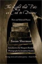 The Light That Puts an End to Dreams:  New and Selected Poems