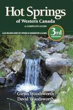 Hot Springs of Western Canada:  A Complete Guide Also Includes Some Hot Springs in Washington & Alaska
