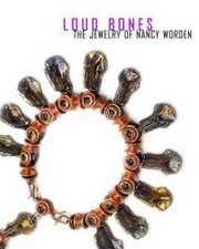 Loud Bones:  The Jewelry of Nancy Worden