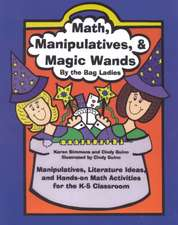 Math, Manipulatives, & Magic Wands:  Manipulatives, Literature Ideas, and Hands-On Math Activities for the K-5 Classroom