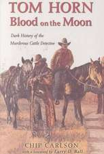 Tom Horn:  Dark History of the Murderous Cattle Detective