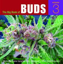 The Big Book Of Buds, Vol. 3: More Marijuana Varieties from the World's Greatest Seed Breeders