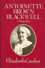 Antoinette Brown Blackwell: A Biography