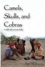 Camels, Skulls and Cobras:  A Wild Ride Across India