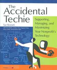 Accidental Techie:  Supporting, Managing, and Maximizing Your Nonprofit's Technology