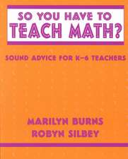 So You Have to Teach Math? Sound Advice for K-6 Teachers:  Sound Advice for K-6 Teachers