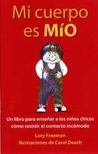 Mi Cuerpo Es Mio:  Un Libro Para Ensenenar a Los Ninos Chicos Como Resistir El Contacto Incomodo