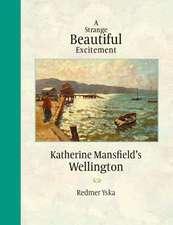 Strange Beautiful Excitement: Katherine Mansfields Wellington 1888-1903