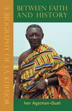 Between Faith & History, Vols 1,2 & 3: A Biography of J. A. Kufuor