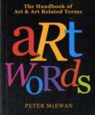Art Words: The Handbook of Art & Art Related Terms