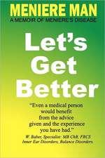 Meniere Man Let's Get Better:  A Memoir of Meniere's Disease