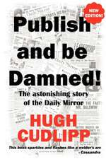 Publish and Be Damned!