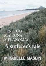Lentigo Maligna Melanoma:  A Sufferer's Tale
