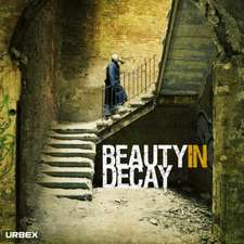 Beauty in Decay. Urbex:  The Cult of Fixed