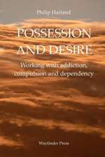 Possession and Desire:  A Guide to Working with Addiction, Compulsion, and Dependency