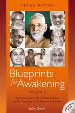 Blueprints for Awakening -- Indian Masters (Volume 2): Rare Dialogues with 7 Indian Masters on the Teachings of Sri Ramana Maharshi