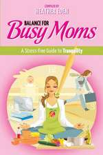Balance for Busy Moms - A Stress-Free Guide to Tranquility
