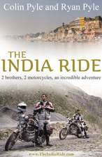 The India Ride:  Two Brothers, Two Motorcycles, One Incredible Adventure