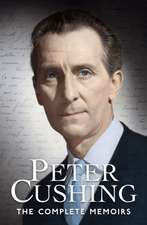 Peter Cushing the Complete Memoirs:  The Historic Vlad Dracula, the Events He Shaped and the Events That Shaped Him