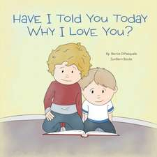 Have I Told You Today Why I Love You?