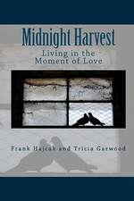 Midnight Harvest:  Living in the Moment of Love