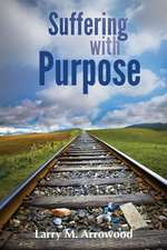 Suffering with Purpose:  A Scriptural Guide for Anyone Who Is Hurting