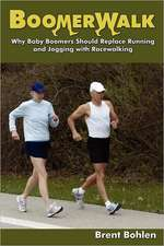 Boomerwalk!:  Why Baby Boomers Should Replace Running and Jogging with Racewalking
