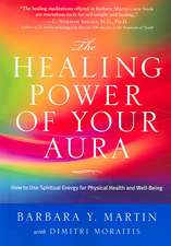 The Healing Power of Your Aura:  How to Use Spiritual Energy for Physical Health and Well-Being