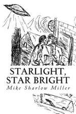 Starlight, Star Bright:  Three Novelettes by Mike Sharlow