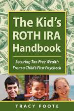 The Kid's Roth IRA Handbook, Securing Tax-Free Wealth from a Child's First Paycheck