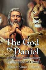 The God of Daniel:  A Biblical Commentary on the Book of Daniel