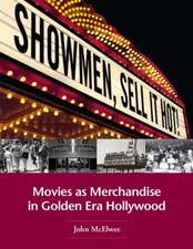 Showmen, Sell It Hot!:  Movies as Merchandise in Golden Era Hollywood