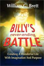 Billy's Never-Ending Battle:  Creating a Wonderful Life with Imagination and Purpose