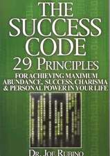 The Success Code:  29 Principles for Achieving Maximum Abundance, Success, Charisma, and Personal Power in Your Life