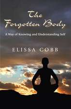 The Forgotten Body: A Way of Knowing and Understanding Self