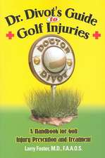 Dr. Divot's Guide to Golf Injuries:  A Handbook for Golf Injury Prevention and Treatment